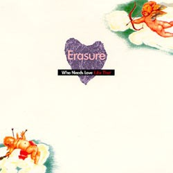 Erasure - Who Needs Love Like That (CDS)